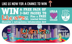 Lolla X Character Giveaway! | Win a FREE pair of 3-day passes to Lollapalooza + a Character/Lolla Collab Deck! | Lolla Loves Chicago